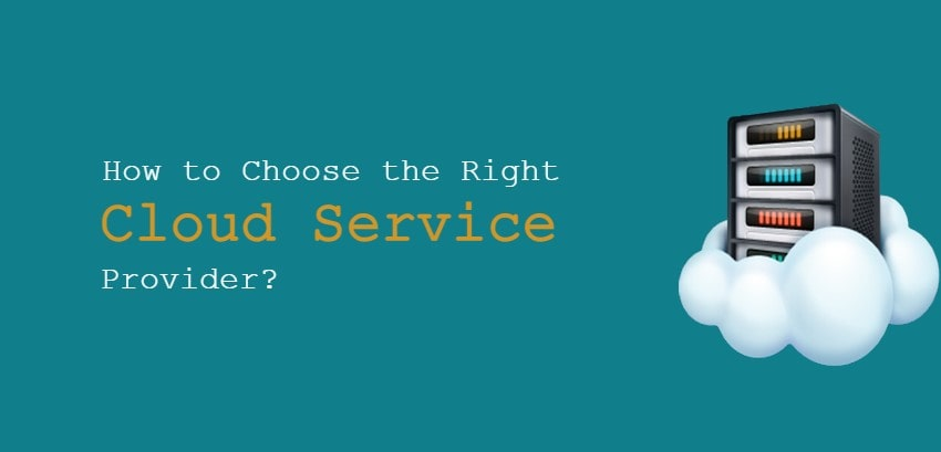 How to Choose the Right Cloud Service Provider for Your Business?