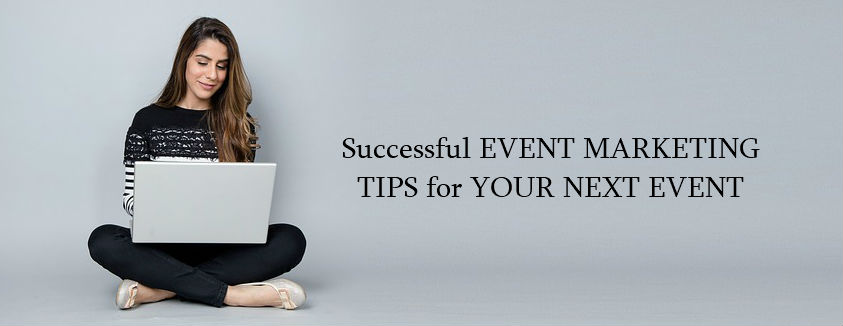 Successful Event Marketing Tips for Your Next Event