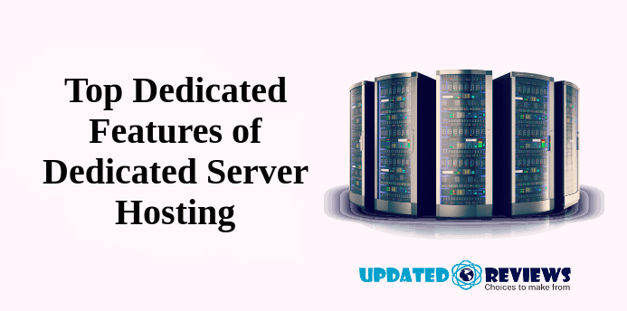 Top Dedicated Features of Dedicated Server Hosting